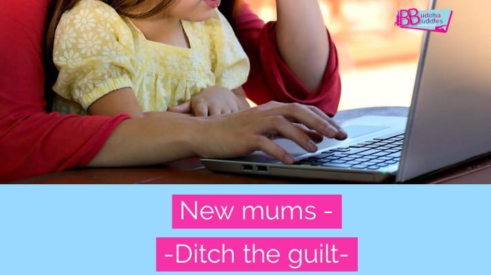 New mums – ditch the guilt